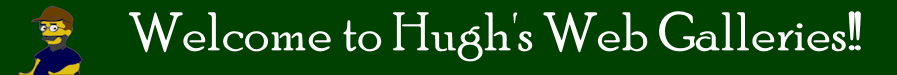 Welcome to Hugh's Web Galleries!!